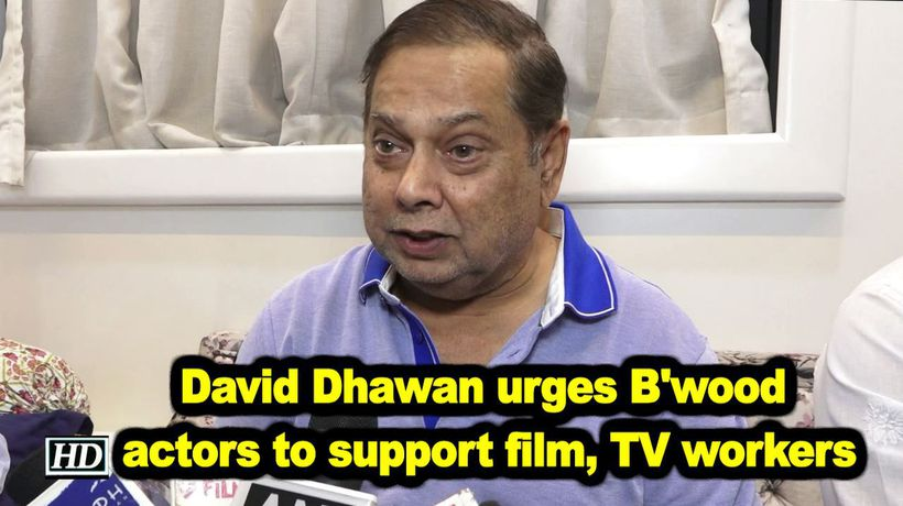 David dhawan urges bwood actors to support film tv workers