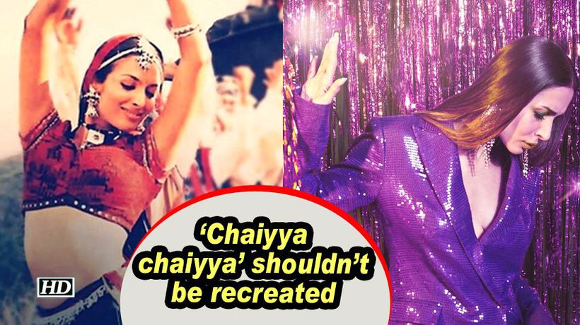 Malaika Arora Chaiyya chaiyya shouldn't be recreated