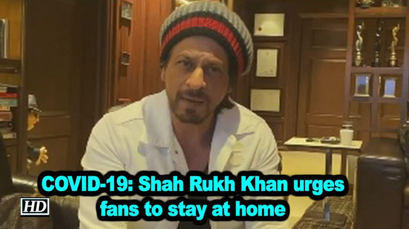 COVID 19 Shah Rukh Khan urges fans to stay at home