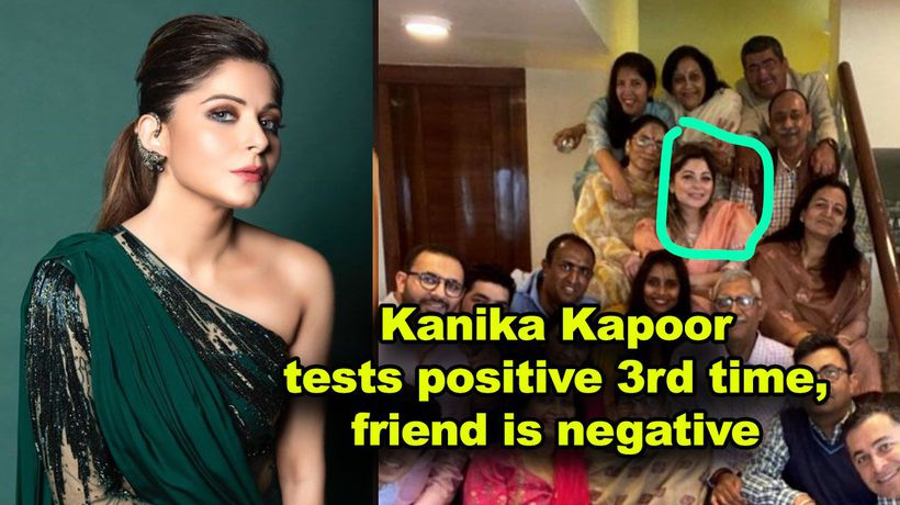 Kanika Kapoor tests positive 3rd time, friend is negative