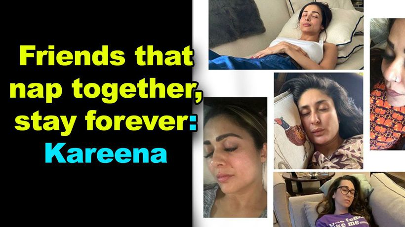 Friends that nap together, stay forever: Kareena