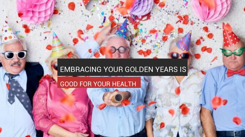 Embracing Your Golden Years Is Good For You