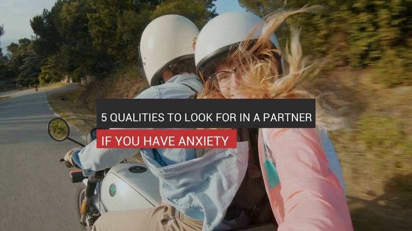 Anxiety: 5 Qualities To Look For In A Partner