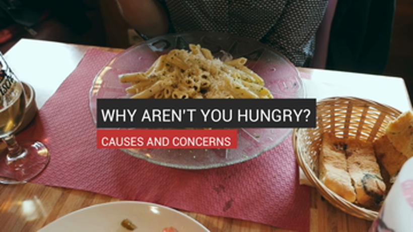 Why Aren't You Hungry? Causes And Concerns