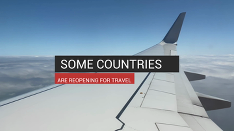 Some Countries Are Reopening For Travel