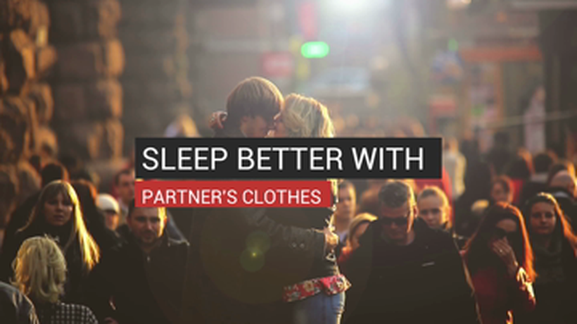 Sleep Better With Partner's Clothes