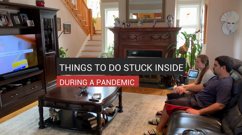 Things to do Stuck Inside During a Pandemic