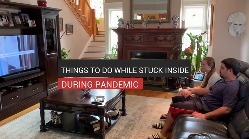 Things To Do While Stuck Inside During Pandemic