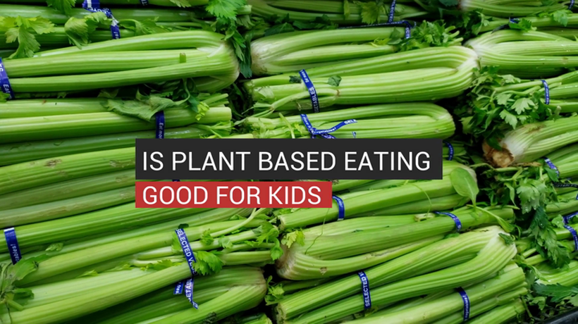 Is Plant-Based Eating Good For Kids?
