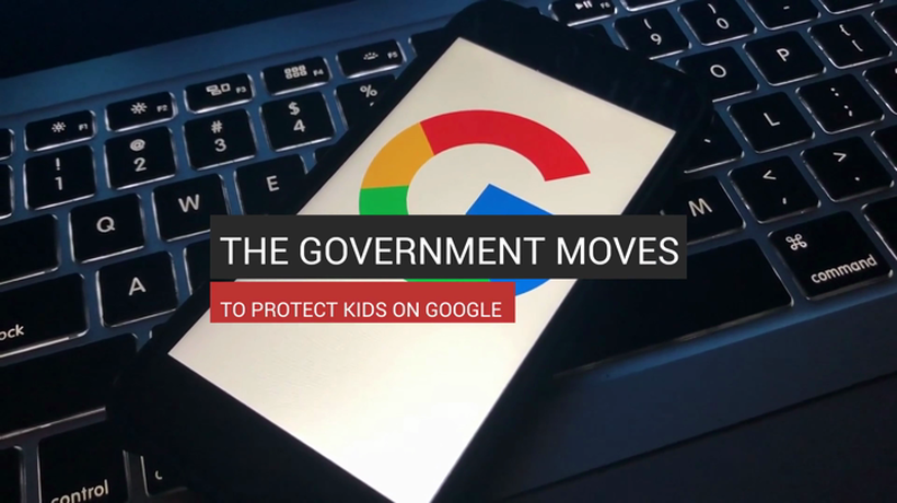 The Government Moves To Protect Kids On Google