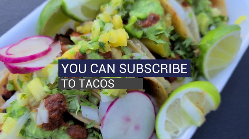 You Can Subscribe to Tacos