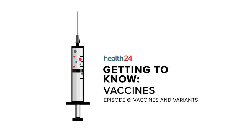 WATCH | Getting to know: Vaccines - Spotlight on variants