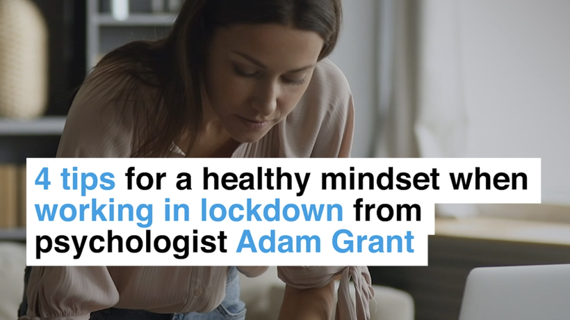 4 tips for a healthy mindset when working in lockdown from psychologist Adam Grant