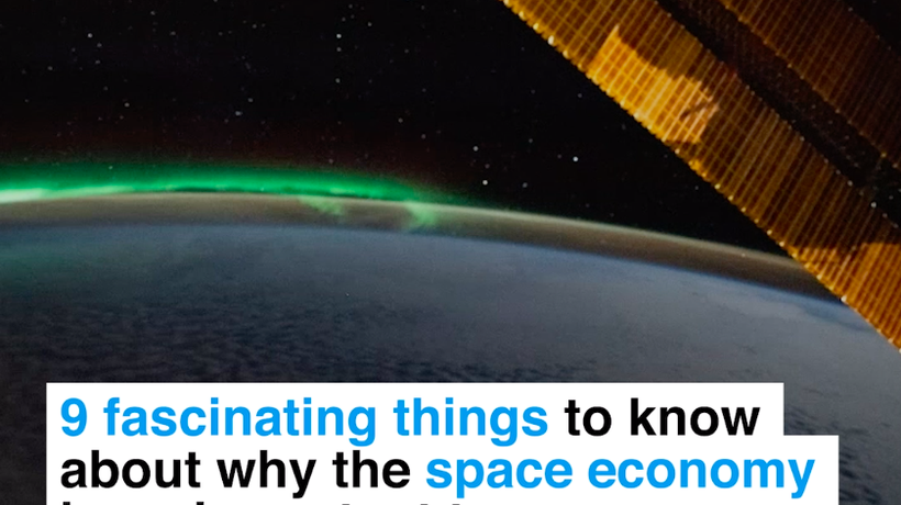9 fascinating things to know about why the space economy is so important to you