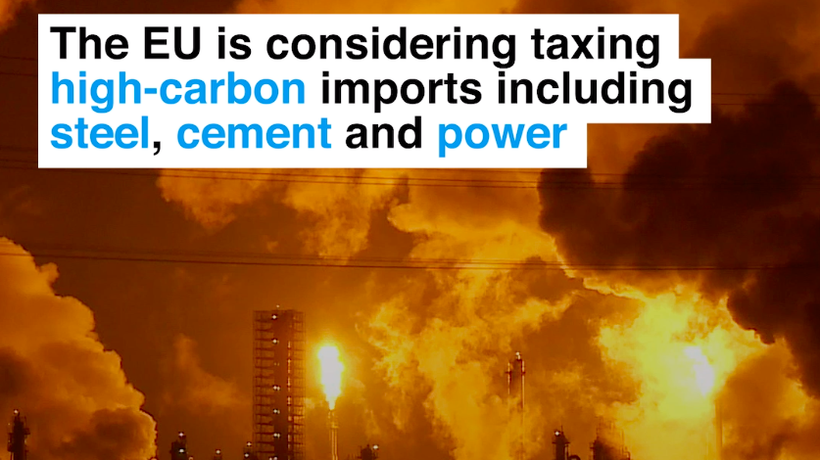 The EU is considering taxing high-carbon imports including steel, cement and power