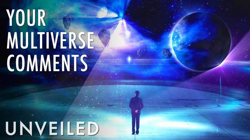 Your Comments On... 4 Reasons We Probably Live in the Multiverse | Unveiled