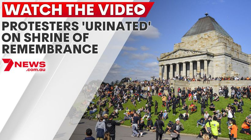 Protesters 'urinated' on Shrine of Remembrance in Melbourne