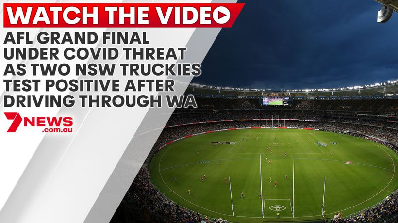 AFL Grand Final under COVID threat as two NSW truckies test positive after driving through WA
