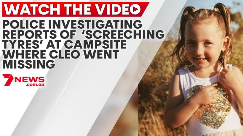 Police investigating reports of 'screeching tyres' at campsite where Cleo went missing