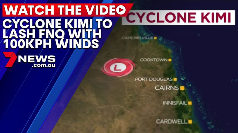 Tropical Cyclone Kimi expected to lash Far North Queensland with 100kph winds
