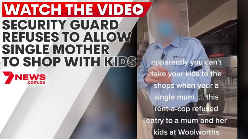 Woolworths guard refuses to allow single mum with two kids in store during lockdown