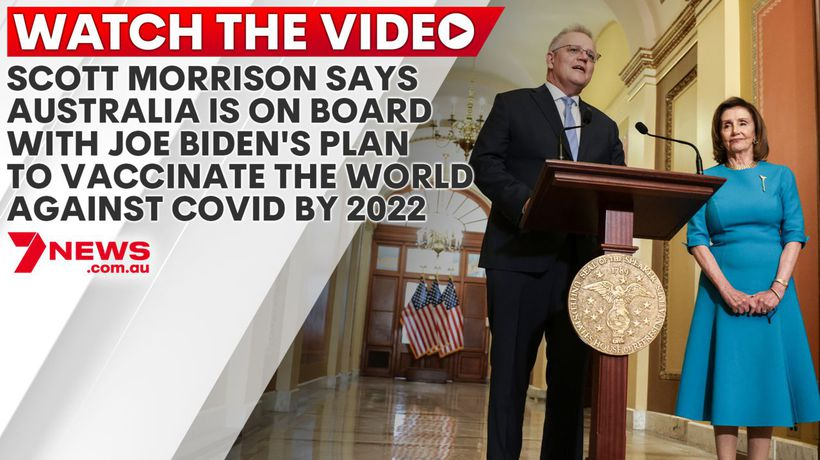 Scott Morrison says Australia is on board with Joe Biden's plan to vaccinate the world against COVID by 2022
