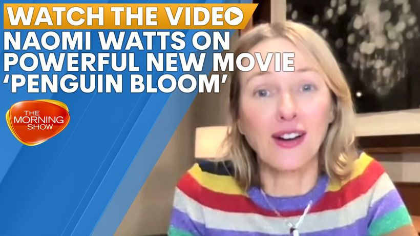 Naomi Watts speaks to The Morning Show about 'Penguin Bloom'