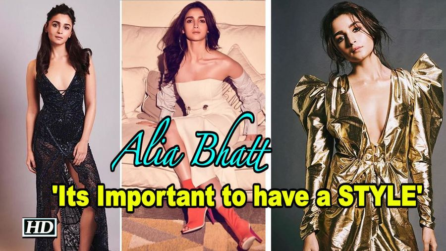 For Alia Bhatt, Its Important to have a STYLE