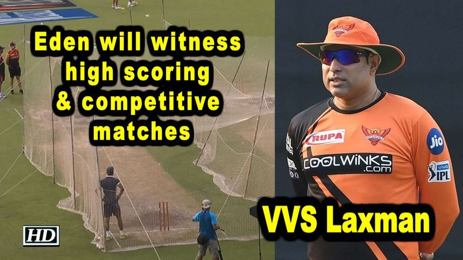 Eden will witness high scoring and competitive matches Laxman