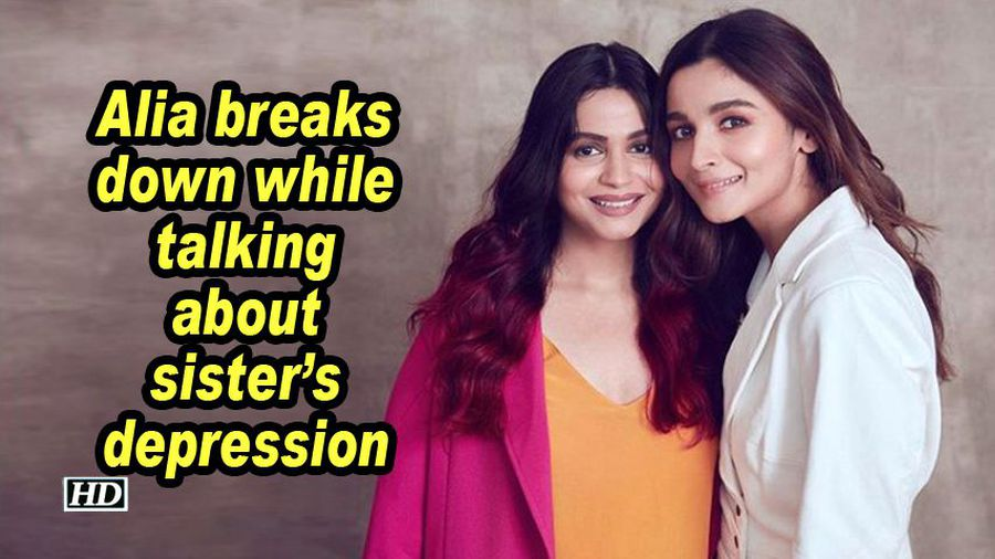 Alia breaks down while talking about sisters depression