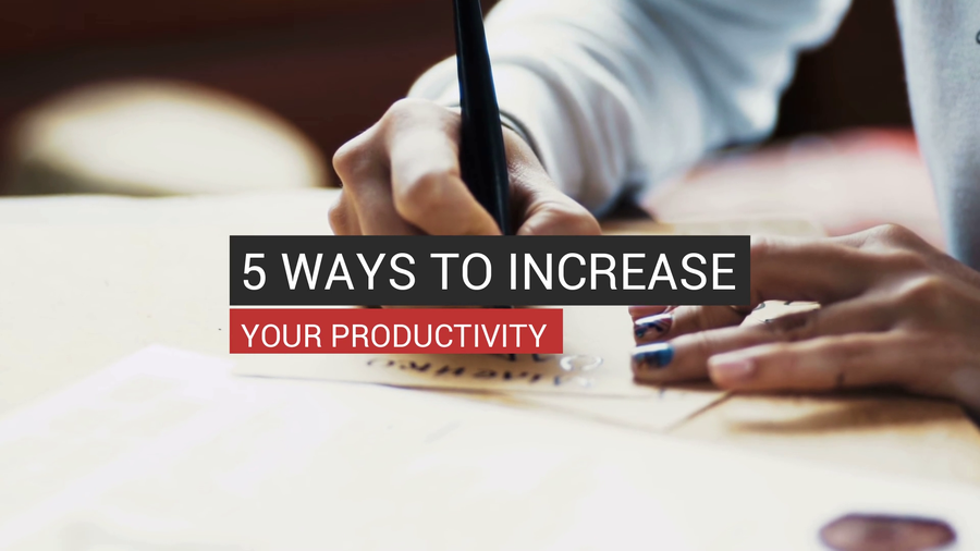 5 Ways To Increase Your Productivity