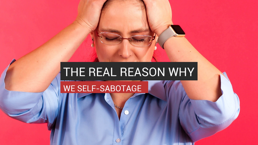 The Real Reason Why We Self-Sabotage