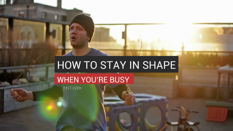 How To Stay In Shape When You're Busy